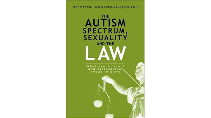 The Autism Spectrum, Sexuality and the Law — Tony Attwood, Isabelle Hénault and Nick Dubin