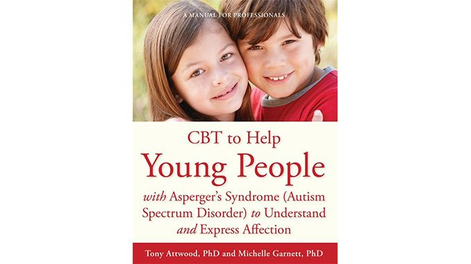 CBT to Help Young People with Asperger's Syndrome (Autism Spectrum Disorder) to Understand and Express Affection — Tony Attwood and Michelle Garnett