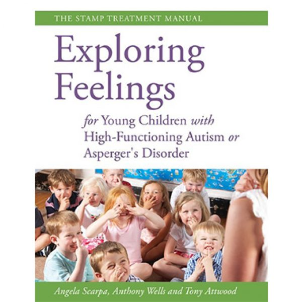 Exploring Feelings for Young Children with High-Functioning Autism or Asperger's Disorder — Angela Scarpa, Anthony Wells and Tony Attwood