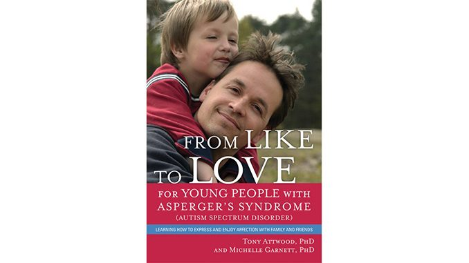 From Like to Love for Young People with Asperger's Syndrome (Autism Spectrum Disorder) — Tony Attwood and Michelle Garnett