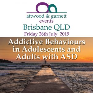 Attwood, Zimmerman and Turner: Addictive Behaviours in Adolescents and Adults with ASD – Brisbane QLD 26 July 2019