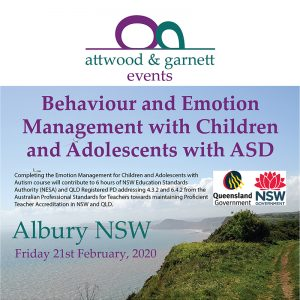 Attwood and Garnett: Behaviour & Emotion Management with Children and Adolescents with ASD – Albury NSW 21 February 2020