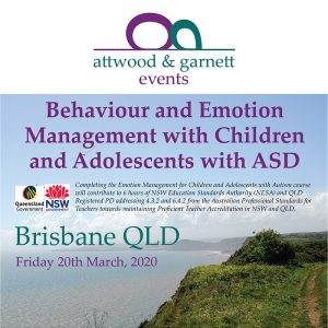 Attwood and Garnett: Behaviour and Emotion Management with Children and Adolescents with ASD – Brisbane QLD 20 March 2020