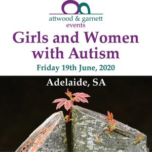Attwood and Garnett: Girls and Women with Autism – Adelaide SA 19 June 2020