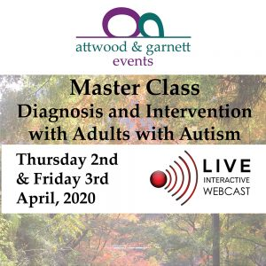 LIVE WEBCAST TICKETS ONLY: Attwood and Garnett: Master Class: Diagnosis and Intervention with Adults with Autism – 2 & 3 April 2020