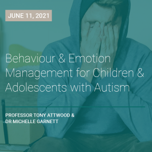 LIVE WEBCAST: Behaviour and Emotion Management for Children and Adolescents with ASD 11 June 2021