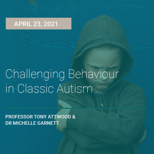 LIVE WEBCAST: Challenging Behaviour in Classic Autism – 23 April 2021