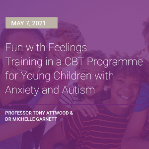 LIVE WEBCAST: Fun with Feelings Training in a CBT Programme for Young Children with Anxiety and Autism 7 May 2021