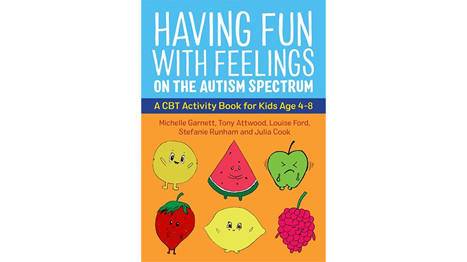 Having Fun with Feelings on the Autism Spectrum: A CBT Activity Book for Kids Age 4-8