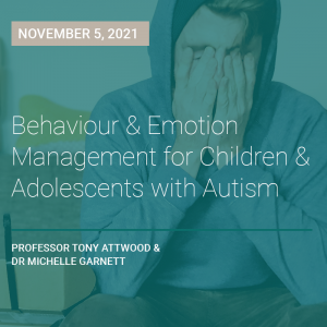 LIVE WEBCAST: Behaviour and Emotion Management for Children and Adolescents with Autism 5 November 2021