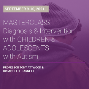 LIVE WEBCAST: Masterclass – Diagnosis and Intervention for Children and Adolescents with Autism 9 – 10 September 2021